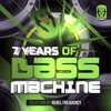 7 Years Of Bass Machine (Mixed by Rebel Frequency)
