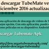¿Cómo Descargar TubeMate Versión De Diciembre 2016 Actualizada?