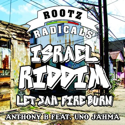 Anthony B feat. Uno Jahma - Let Jah Fire Burn [Israel Riddim   Rootz Radicals 2016]