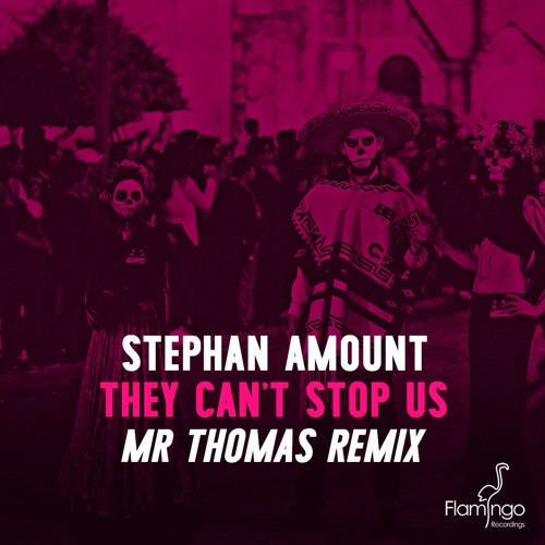 Stephan Amount - They Can't Stop Us (Mr Thomas Remix) [OUT NOW]