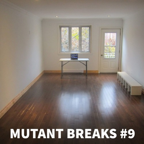 Mutant Breaks #9 - Unfurnished Apartment