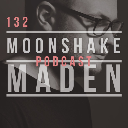 Moonshake Podcast - Mix by Maden  - 132