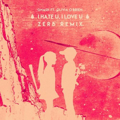 gnash - i hate u, i love u (zerb remix) by Zerb | Free