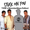 3T - Stuck On You (Toob's Moombahbaas Rebeat) FREE DOWNLOAD = FULL SONG DOWNLOAD