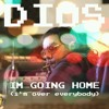 I'm Going Home (I'm Over Everybody)