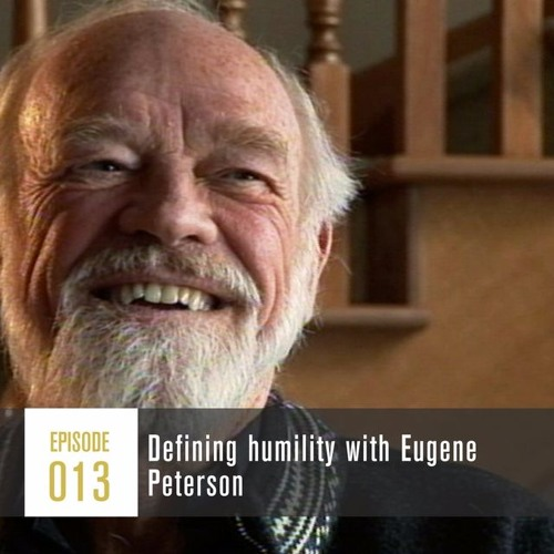 Season 1, Episode 013: Defining humility with Eugene Peterson