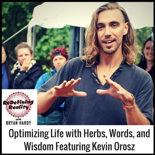 Optimizing Life with Herbs, Words, and Wisdom Featuring Kevin Orosz - Ep. 14
