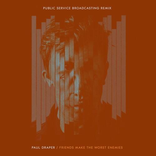Paul Draper - Friends Make The Worst Enemies (Public Service Broadcasting remix)