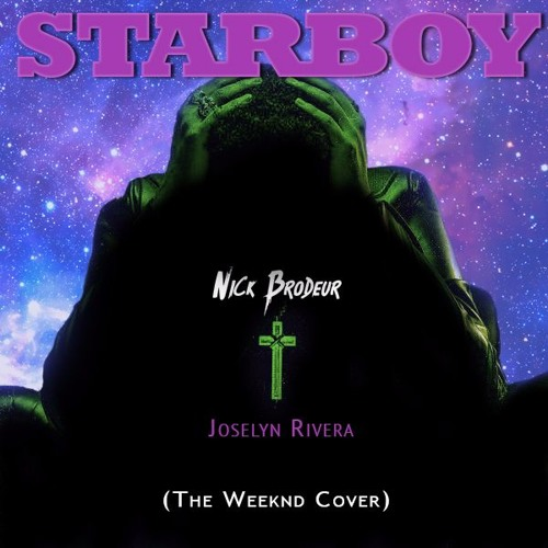 Starboy - Nick & Joselyn (The Weeknd Cover)