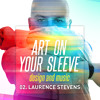 Art on your sleeve - Episode 2 - Laurence Stevens