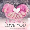 A Christmas To Love You by Megan Smith, Narrated by Jessica Almasy