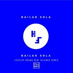 Valdes - Bailar Sola(LuvClap Brand New Talkbox Remix)