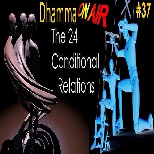 Dhamma on Air #37 Audio: The 24 Conditional Relations