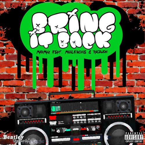 Bring It Back - Mad Max Ft. Miilkbone & Pacewon