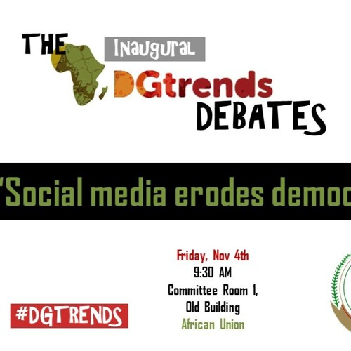 Inaugural #DGTrends Debates - Social Media Erodes Democracy