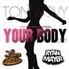 Tom Novy - Your Body (Ryan Mayer & Liam Davis Remix)**FREE DL**
