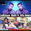 Ladkiyaan  Nickk ft Ikka Dhol Re-mix By Dj Rahul Gautam.mp3