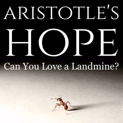 Aristotle's Hope: Can You Love a Landmine?