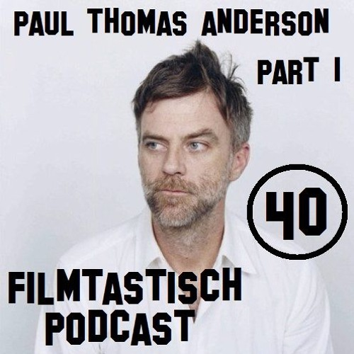 #40 - Paul Thomas Anderson (Part I)