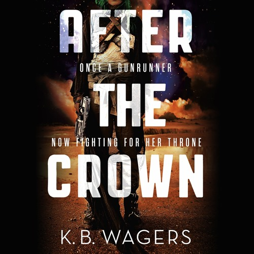 AFTER THE CROWN by K. B. Wagers, Read by Angèle Masters- Audiobook Excerpt