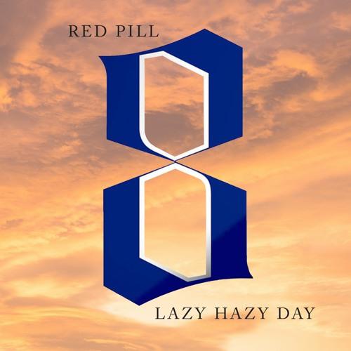 Red Pill - Lazy Hazy Day