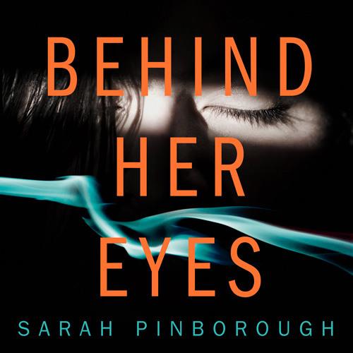 Behind Her Eyes, By Sarah Pinborough, Read by Anna Bentinck, Josie Dunn, Et al.