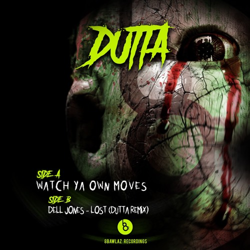 DUTTA - WATCH YA OWN MOVES (OUT NOW ONLY AT BANDCAMP CLICK BUY!!!)