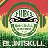 Bluntskull - Dancehall Terrorist (Phibes Remix)  ☮