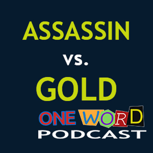 Assassin vs. Gold with Will - One Word Podcast