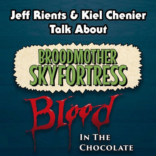 Jeff and Kiel Talk About Broodmother Skyfortress & Blood in the Chocolate