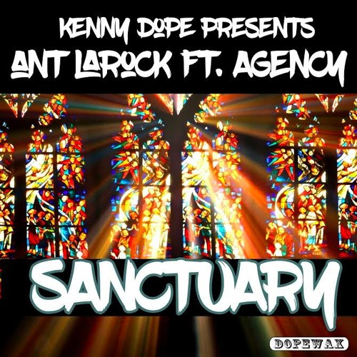 "Kenny Dope presents Ant LaRock feat. Agency ""Sanctuary"""