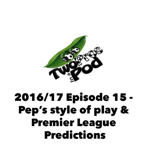 2016/17 Episode 15 - Pep's style of play & Premier League Predictions