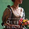 Becoming Queen Victoria by Kate Williams, read by Katharine McEwan