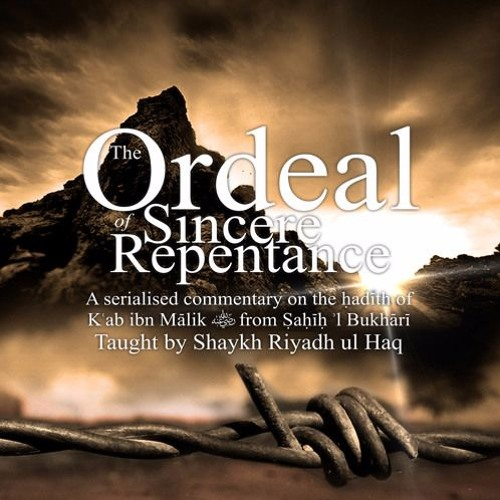 The Ordeal Of Sincere Repentance - A Commentary On The Ḥadīth Of Kʿab Ibn Mālik