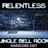 Jingle Bell Rock - Relentless Hardcore Edit ( FREE DOWNLOAD)