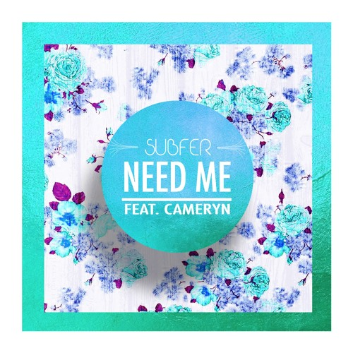 Need Me (ft. Cameryn)