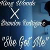 She Got Me-King Woods X Brandon Rodriguez