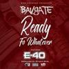 Bavgate x E-40 - Ready Fo Whatever [Prod. Studio Mike] [Thizzler.com]