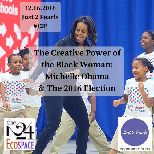 The Creative Power of the Black Woman: Michelle Obama & The 2016 Election