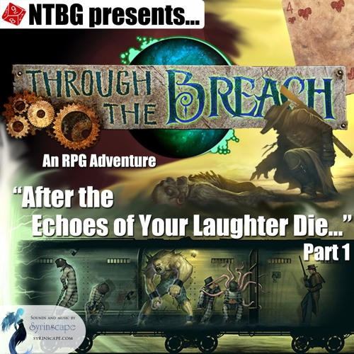 Through the Breach #08 Part 1: After the Echoes of Your Laughter Die...