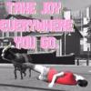 Take Joy Everywhere You Go