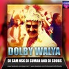 DOLBY WALYA DJ SAM NSK DJ SUMAN DJ SOOBS REMIX 2016