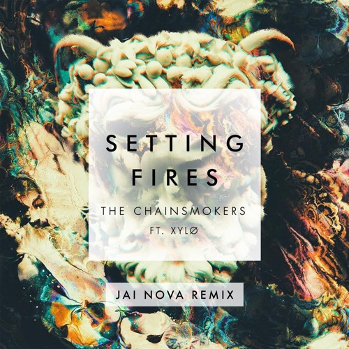 The Chainsmokers ft. XYLØ - Setting Fires (Jai Nova Remix)
