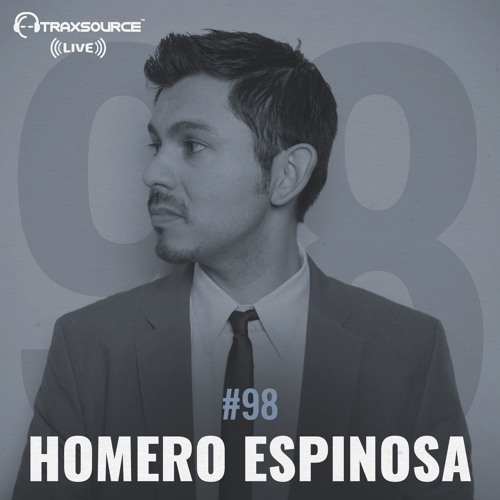 Traxsource LIVE! #98 with Homero Espinosa