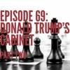Episode 69 (part 2): Trump's Cabinet Part Two