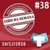 Giro da Semana #38 - 16/12/2016
