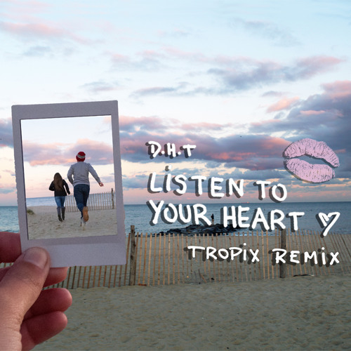 D.H.T. - Listen To Your Heart (Tropix Remix)