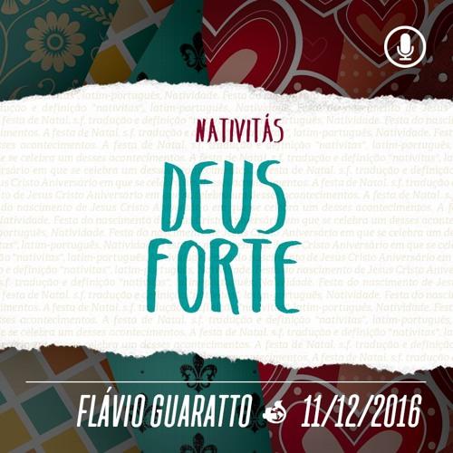 Nativitás: Deus Forte - 11/12/2016 - Flávio Guaratto