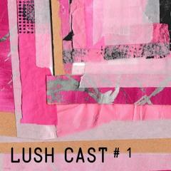 LUSH CAST #001 - NINZE & OKAXY