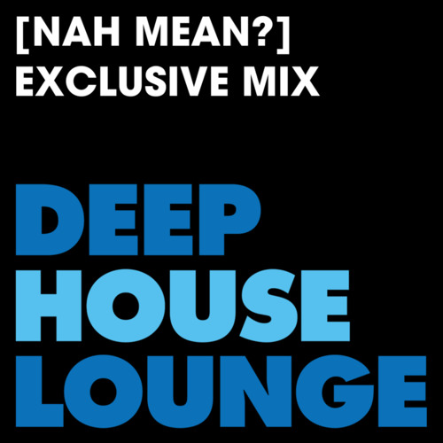 [Nah Mean?] - www.deephouselounge.com exclusive